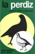 LA PERDIZ CRIA Y EXPLOTACION - 9788471140524 - VV.AA.