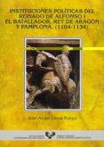 INSTITUCIONES POLITICAS DEL REINADO DE ALFONSO I EL BATALLADOR, R - 9788475859224 - JOSE ANGEL LEMA PUEYO