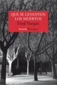 QUE SE LEVANTEN LOS MUERTOS (SERIE LOS TRES EVANGELISTAS 1) - 9788478448524 - FRED VARGAS