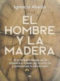 EL HOMBRE Y LA MADERA - 9788490569924 - IGNACIO ABELLA MINA