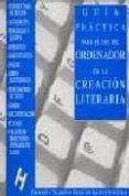 GUIA PRACTICA PARA EL USO DEL ORDENADOR EN LA CREACION LITERARIA: (DE LA PLUMA A LA ARAÑA) - 9788492123124 - JOSE REMO FERNANDEZ CARRO