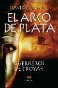 EL ARCO DE PLATA: GUERREROS DE TROYA I - 9788492472024 - DAVID GEMMEL