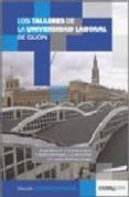 TALLERES DE LA UNIVERSIDAD LABORAL DE GIJON - 9788493461324 - VV.AA.