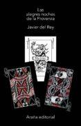 las alegres noches de la provenza-francisco javier del rey morato-9788494000324