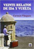 VEINTE RELATOS DE IDA Y VUELTA - 9788494351624 - CARMEN VAZQUEZ