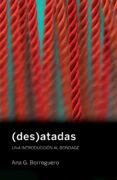 (DES)ATADAS: UNA INTRODUCCION AL BONDAGE - 9788494539824 - ANA GUTIERREZ BORREGUERO