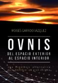 OVNIS: DEL ESPACIO EXTERIOR AL ESPACIO INTERIOR - 9788494608124 - MOISES GARRIDO VAZQUEZ