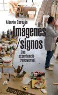 IMAGENES/SIGNOS: UNA EXPERIENCIA TRANSVERSAL - 9788497692724 - ALBERTO CORAZON