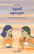 AQUELL CAPVESPRE - 9788497795524 - JOAN ROCA