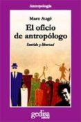 EL OFICIO DE ANTROPOLOGO - 9788497841924 - MARC AUGE