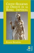 CULTOS Y RELIGIONES DE ORIENTE EN LA ROMA IMPERIAL - 9788498271324 - ERNEST BENDRISS