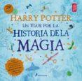 HARRY POTTER: UN VIAJE POR LA HISTORIA DE LA MAGIA - 9788498388824 - J.K. ROWLING