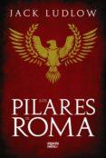 LOS PILARES DE ROMA: EL SANGRIENTO FINAL DE LA REPUBLICA ROMANA ( TRILOGIA LA REPUBLICA, I) - 9788498772524 - JACK LUDLOW