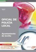 OFICIAL DE POLICIA LOCAL DEL AYUNTAMIENTO DE SEVILLA. TEST - 9788499374024 - VV.AA.