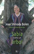 SABIA COMO UN ARBOL - 9788499881324 - JEAN SHINODA BOLEN