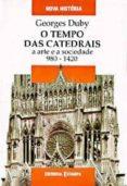 O TEMPO DAS CATEDRAIS: A ARTE E A SOCIEDADE 680-1420 - 9789723309324 - GEORGE DUBY