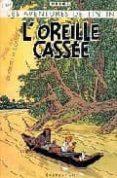 LES AVENTURES DE TINTIN: L OREILLE CASSEE - 9782203011434 - HERGE