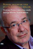 PENSAR, DIALOGAR I FER EN UNA CATALUNYA MILLOR: TERESA POUS CONVE RSA AMB JOSEP-MARIA TERRICABRAS - 9788415224334 - TERESA POUS