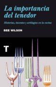 LA IMPORTANCIA DEL TENEDOR - 9788415832034 - BEE WILSON