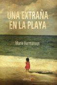UNA EXTRAÑA EN LA PLAYA - 9788416413034 - MARIE HERMANSON