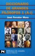 DICCIONARIO DE GRANDES FILOSOFOS: A-J (VOL. 1) - 9788420673134 - JOSE FERRATER MORA