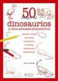50 DIBUJOS DE DINOSAURIOS Y OTROS ANIMALES PREHISTORICOS - 9788425517334 - LEE J. AMES