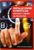 INSTALACIONES DOMOTICAS ENTORNO Y DISEÑO DE PROYECTOS - 9788428333634 - ANTONIO MONTESINOS RODRIGUEZ