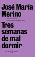 TRES SEMANAS DE MAL DORMIR - 9788432243134 - JOSE MARIA MERINO