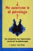 ¿ME CONVIENE IR AL PSICOLOGO?: LAS PREGUNTAS MAS IMPORTANTES ACER CA DE LA PSICOTERAPIA - 9788445501634 - CLAUDIA GUDERIAN