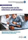 UFO0520. COMUNICACION EN LAS RELACIONES PROFESIONALES. CERTIFICAD O DE PROFESIONALIDAD. OPERACIONES AUXILIARES DE SERVICIOS ADMINISTRATIVOS Y GENERALES. FAMILIA PROFESIONAL ADMINISTRACION Y GESTION - 9788467684834 - VV.AA.