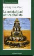 MENTALIDAD ANTICAPITALISTA - 9788472095434 - LUDWING VON MISES