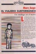 EL VIAJERO SUBTERRANEO: UN ETNOLOGO EN EL METRO - 9788474326734 - MARC AUGE
