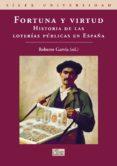 fortuna y virtud: historia de las loterias publicas en españa-roberto garvia-9788477372134