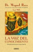 LA VOZ DEL CONOCIMIENTO: UNA GUIA PRACTICA PARA LA PAZ INTERIOR - 9788479535834 - MIGUEL RUIZ
