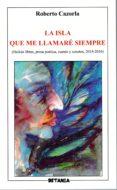 LA ISLA QUE ME LLAMARE SIEMPRE - 9788480173834 - ROBERTO CAZORLA