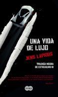 UNA VIDA DE LUJO (TRILOGIA NEGRA DE ESTOCOLMO III) - 9788483652534 - JENS LAPIDUS