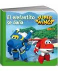 SUPER WINGS: LIBRO CARTON - EL ELEFANTITO SE BAÑA - 9788490947234 - VV.AA.