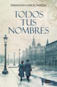 TODOS TUS NOMBRES - 9788491292234 - FERNANDO GARCIA PAÑEDA