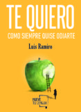 TE QUIERO COMO SIEMPRE QUISE ODIARTE - 9788494618734 - LUIS RAMIRO