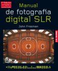 MANUAL DE FOTOGRAFIA DIGITAL S.L.R (2ª ED AUMENTADA Y REVISADA) - 9788496669734 - JOHN FREEMAN