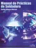MANUAL DE PRACTICAS DE SOLDADURA - 9788496960534 - CARLOS ALONSO MARCOS