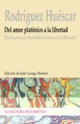 DEL AMOR PLATONICO A LA LIBERTAD: TEXTOS PARA UN DESARROLLO HISTO RICO DE LA FILOSOFIA - 9788497426534 - ANTONIO RODRIGUEZ HUESCAR