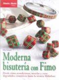 MODERNA BISUTERIA CON FIMO: DESDE COMO ACONDICIONAR MEZCLAR Y CRE AR DEGRADADOS CROMATICOS HASTA LA TECNICA MILLEFIORI - 9788498741834 - ANKE HUMPERT