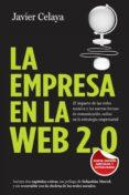 LA EMPRESA EN LA WEB 2.0: EL IMPACTO DE LAS REDES SOCIALES Y LAS NUEVAS FORMAS DE COMUNICACION EN LA ESTRATEGIA EMPRESARIAL - 9788498751734 - JAVIER CELAYA