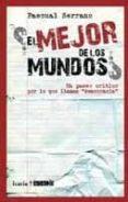 ¿EL MEJOR DE LOS MUNDOS?: UN PASEO CRITICO POR LO QUE LLAMAN DEMO CRACIA - 9788498883534 - PASCUAL SERRANO