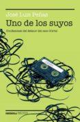 UNO DE LOS SUYOS: CONFESIONES DEL DELATOR DEL CASO GURTEL - 9788499424934 - JOSE LUIS PEÑAS