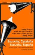 escucha, cataluña. escucha, españa (ebook)-josep borrell-francesc de carreras serra-9788499426334