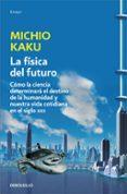 LA FISICA DEL FUTURO - 9788499898834 - MICHIO KAKU