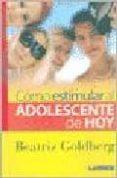 COMO ESTIMULAR AL ADOLESCENTE DE HOY - 9789870007234 - BEATRIZ GOLDBERG