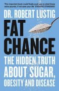 FAT CHANCE: THE HIDDEN TRUTH ABOUT SUGAR, OBESITY AND DISEASE - 9780007514144 - ROBERT H. LUSTIG